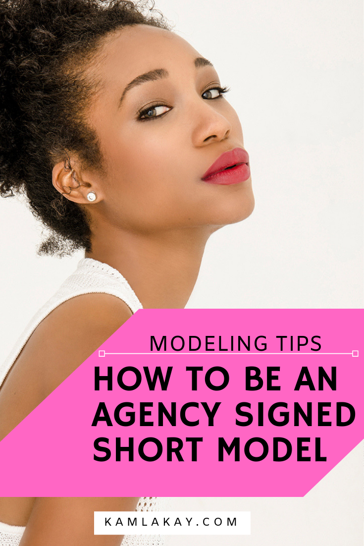 Modeling coach Kamla-Kay shares excellent tips on how to be an agency signed short model and who to find modeling agencies for petite models