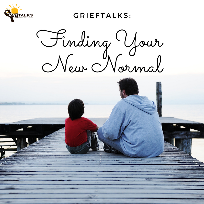 Grief Talks: Finding Your New Normal