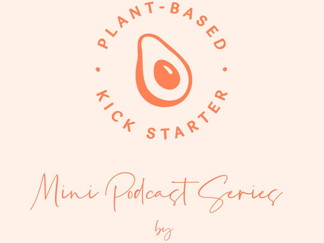Plant Based Kick Starter - Mini Podcast Series