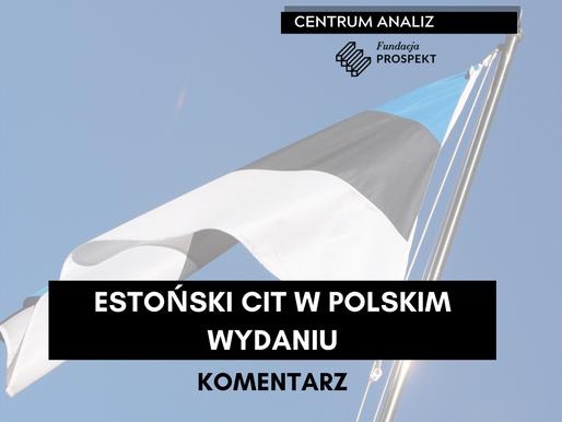 KOMENTARZ: Estoński CIT w polskim wydaniu