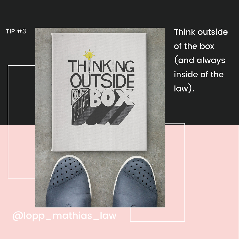 Tip #3- Think outside of the box (and always inside of the law).