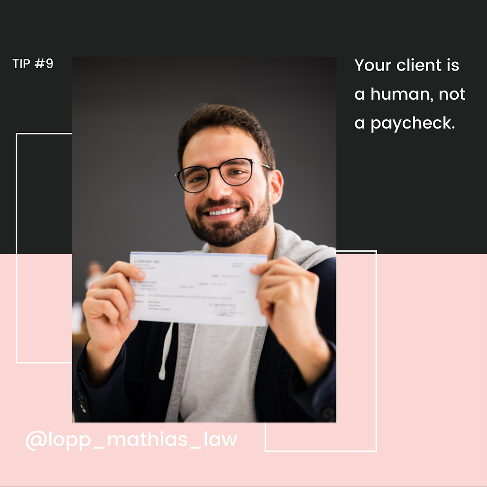 Tip #9- Your client is a human, not a paycheck.