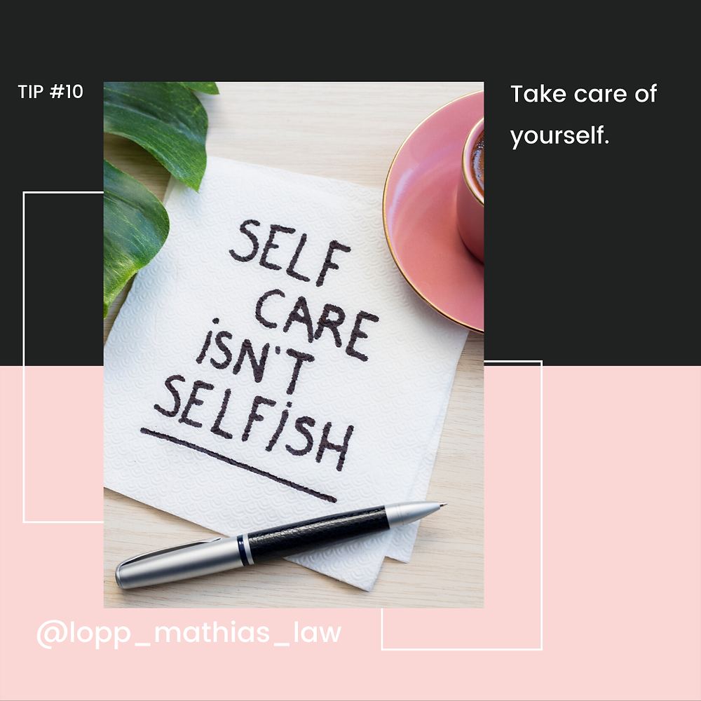 Tip #10- Take care of yourself.