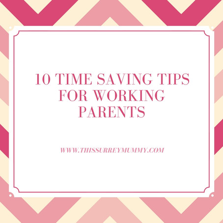 Ten Time Saving Tips For Working Parents...