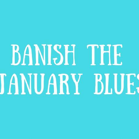 Banishing The January Blues...