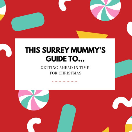 This Surrey Mummy's Guide To.... Getting Ahead In Time For Christmas...