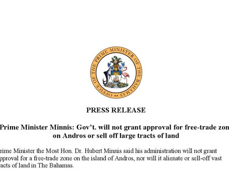 Press Release - PM Minnis: Gov't. will not grant approval for free-trade zone on Andros...