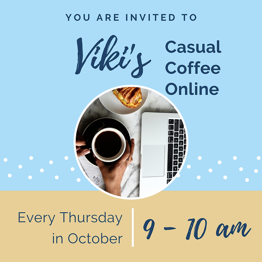 Viki's Casual Coffee Online | Every Thursday in October