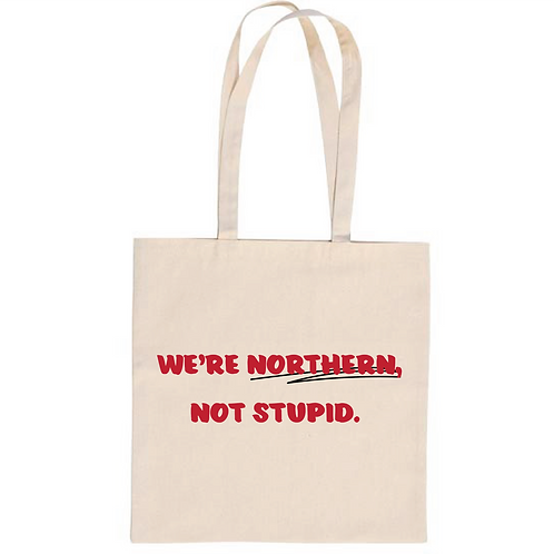 Northern, Not Stupid Tote Bag
