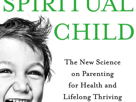 THE SPIRITUAL CHILD: The New Science on Parenting for Health and Lifelong Thriving BY LISA MILLER, P