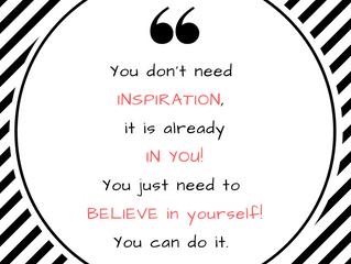 Inspiration, Motivation, and Loving YOU
