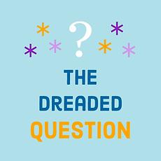 Dreaded question.webp