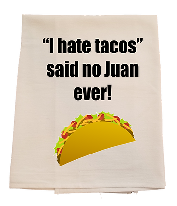 I hate Tacos said no Juan ever