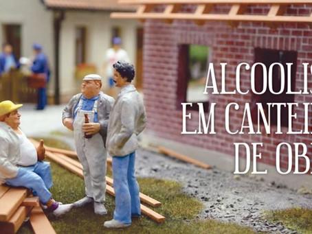 ALCOOLISMO EM CANTEIROS DE OBRA