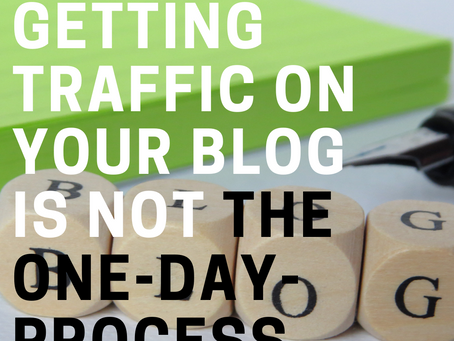 Getting traffic on your blog is not the one-day-process & my strategies to increase my web's