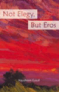 Not Elegy, But Eros -- Poetry by Naushen Eusuf
