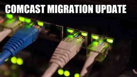 Comcast Migration Continues