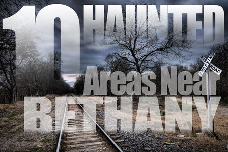 10 Haunted Areas Near Bethany