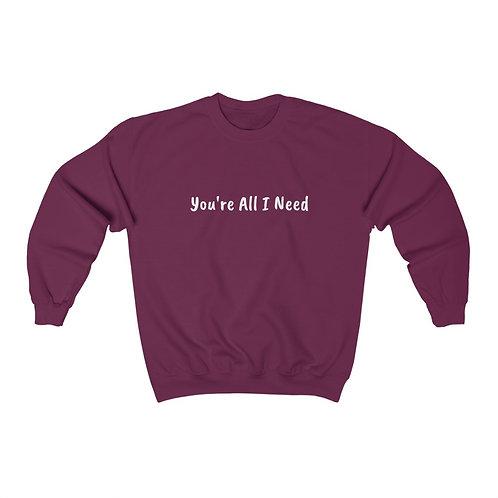 You're All I Need Sweatshirt