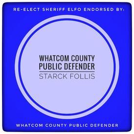Endorsed by Whatcom County Public Defender Starck Follis