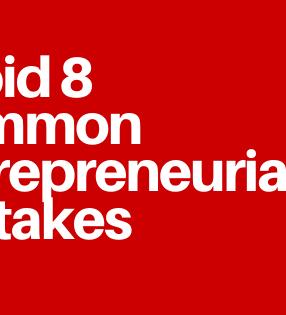 8 Common Entrepreneurial Mistake to Avoid in 2020