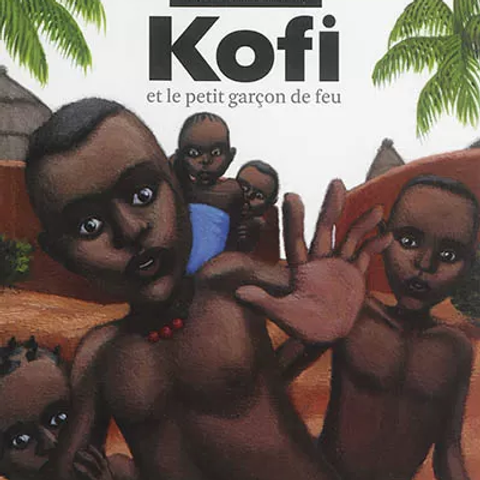 Kofi et le petit garçon de feu