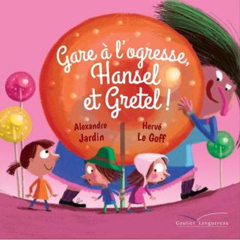 Gare à l'ogresse, Hansel et Gretel !