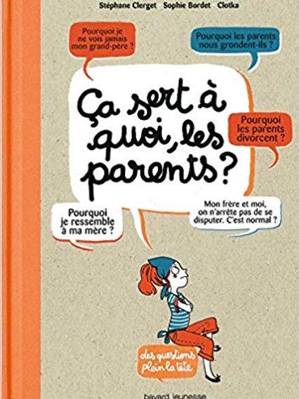 Ça sert à quoi les parents?