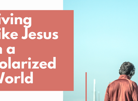 Living Like Jesus In A Polarized Culture