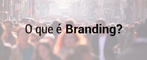 O que é Branding? Por Michel Borges da Unidade Branding em Novo Hamburgo - RS