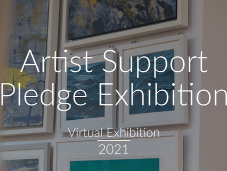 Artist Support Pledge Virtual Exhibition - Our Final Lockdown Showcase