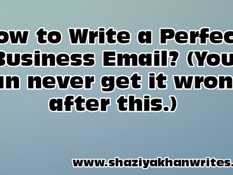 How to Write a Perfect Business Email? (You can never get it wrong after this.)