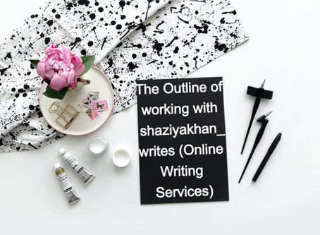 The outline of working with shaziyakhan_writes (Online writing services)