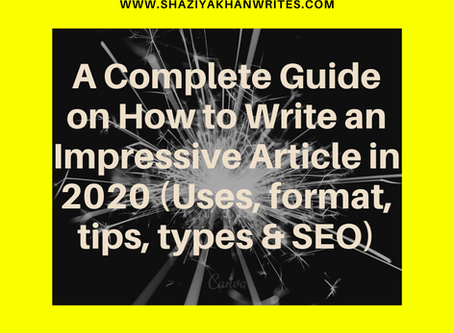A Complete Guide on How to Write an Impressive Article in 2020 (Uses, format, tips, types & SEO)