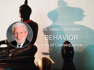 Video: Dr. Lewis Lancaster - Behavior: Acts of Consequence