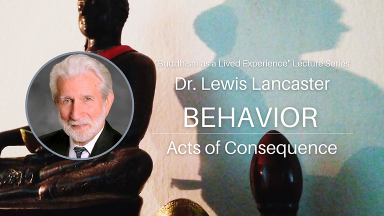 Dr. Lewis Lancaster - Behavior: Acts of Consequence
