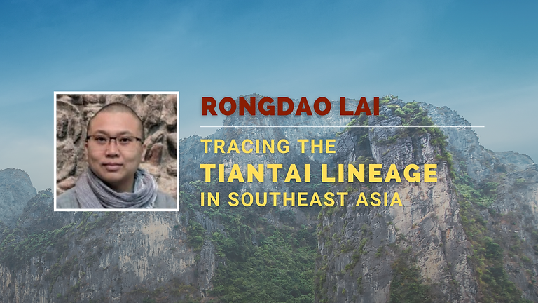 Rongdao Lai Lecture: Tracing the Tiantai Lineage in Southeast Asia