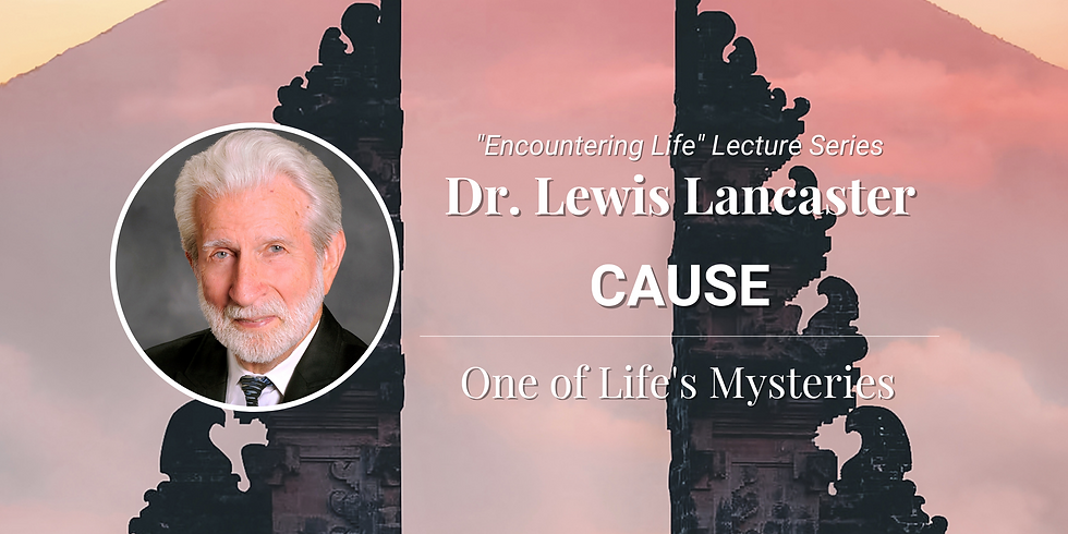 Dr. Lewis Lancaster - Cause: One of Life's Mysteries