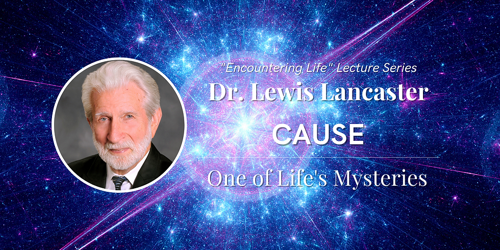 LECTURE - Dr. Lewis Lancaster, Cause: One of Life's Mysteries