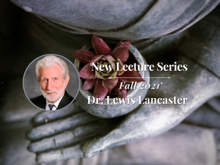 Dr. Lewis Lancaster's New Lecture Series