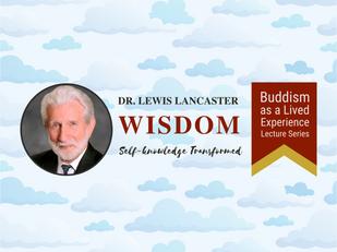 Video: Dr. Lewis Lancaster - Wisdom: Self-knowledge Transformed