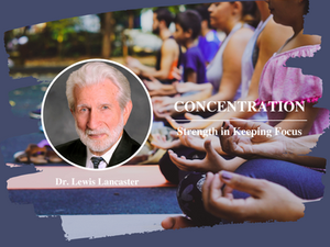 "Registration Now Open for Dr. Lewis Lancaster's ""Concentration: Strength of Keeping Focus"" Lecture"