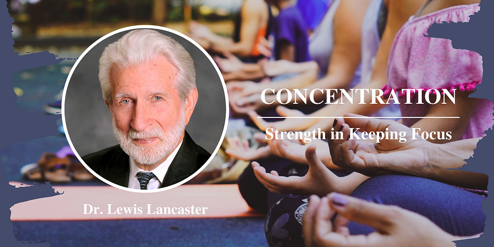 Dr. Lewis Lancaster - Concentration: Strength of Keeping Focus