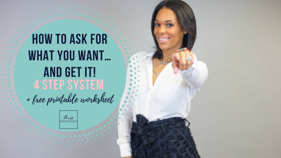 How To Ask For What You Want… And Get It! 4-Step System (Part 1) (+ Free Printable Worksheet!)