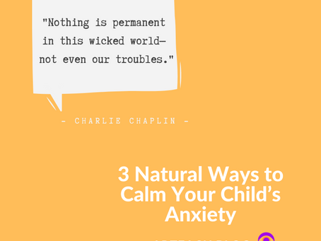 3 Natural Ways to calm your child's anxiety