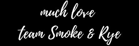 much love as always team smoke & rye.png