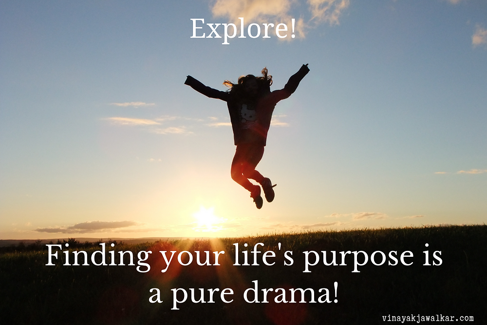 Finding your life's purpose is a pure drama