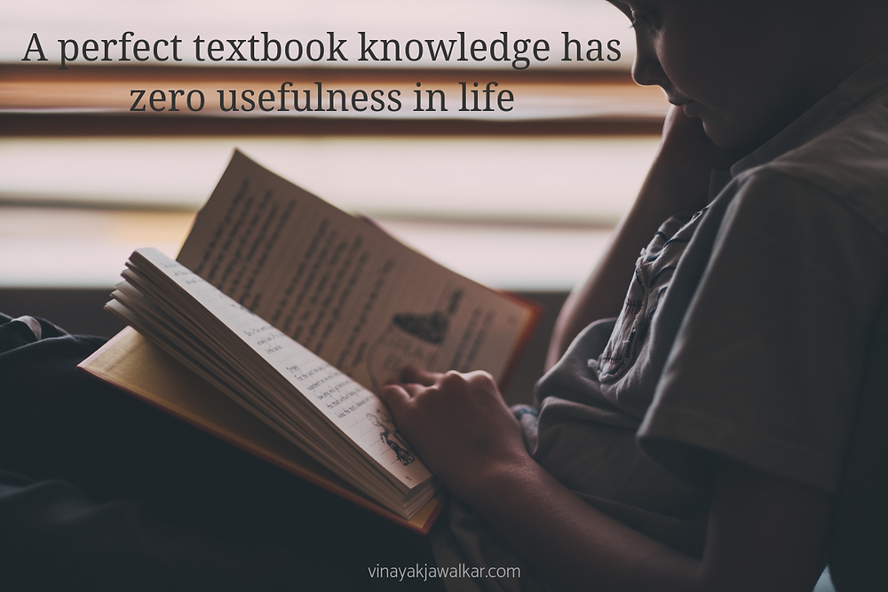 A perfect textbook knowledge has zero usefulness in life