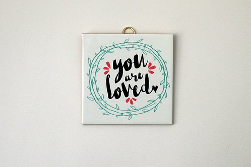 Hanging Tile - You are loved