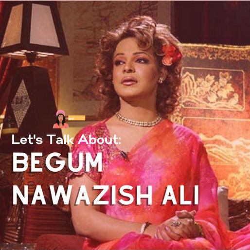 Let's Talk About: Begum Nawazish Ali